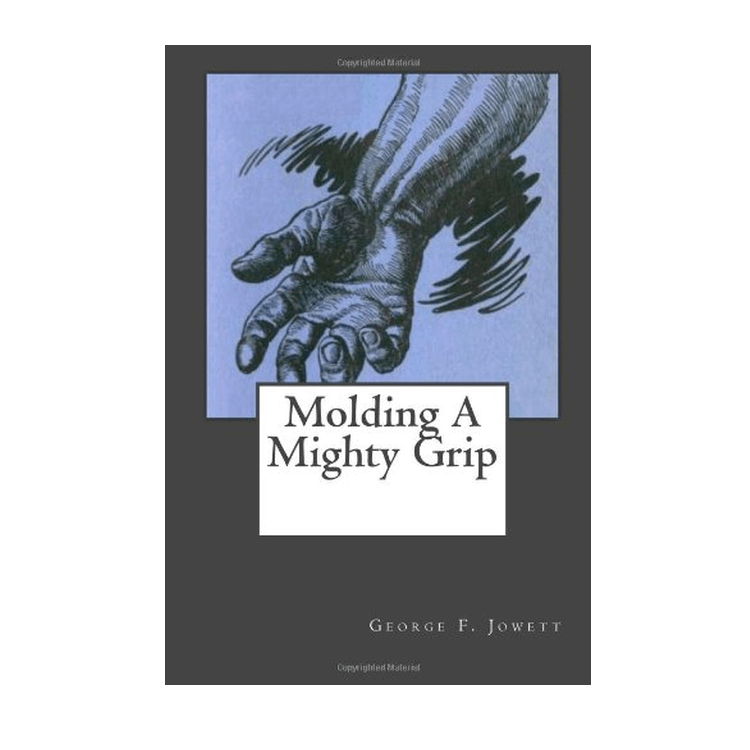 George F Jowett - Molding A Mighty Grip