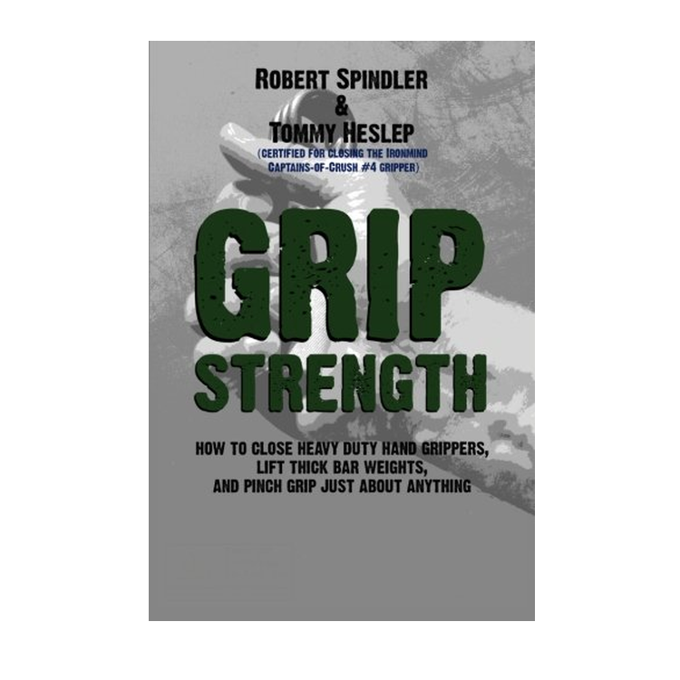 Grip Strength - by Robert Spindler & Tommy Heslep